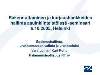 Rakennuttaminen ja korjaushankkeiden hallinta asuinkiinteistöissä -seminaari 6.10.2005, Helsinki