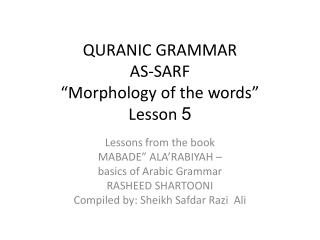 "QURANIC GRAMMAR  AS-SARF ""Morphology of the words"" Lesson  5"