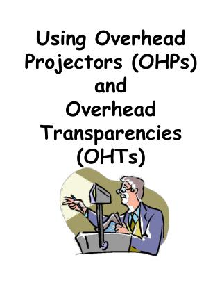 Using Overhead Projectors (OHPs) and               Overhead Transparencies (OHTs)