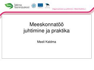 Meeskonnatöö juhtimine ja praktika Meeli Kaldma