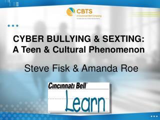 CYBER BULLYING & SEXTING:  A Teen & Cultural Phenomenon