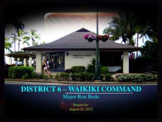 DISTRICT 6 – WAIKIKI COMMAND Major Ron Bode