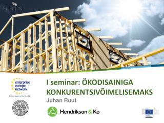 I seminar: ÖKODISAINIGA KONKURENTSIVÕIMELISEMAKS Juhan Ruut