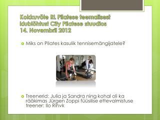 Kokkuvõte RL Pilatese teemalisest klubiõhtust City Pilatese stuudios  14. Novembril 2012