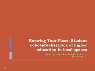 Knowing Your Place: Student conceptualisations of higher education in local spaces