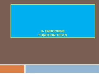 D- ENDOCRINE  FUNCTION TESTS
