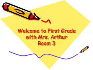 Welcome to First Grade with Mrs. Arthur Room 3