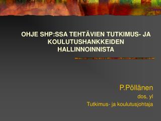 OHJE SHP:SSA TEHTÄVIEN TUTKIMUS- JA KOULUTUSHANKKEIDEN HALLINNOINNISTA