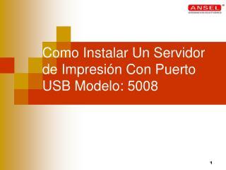 Como Instalar Un Servidor de Impresión Con Puerto USB  Modelo: 5008