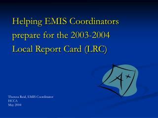 Helping EMIS Coordinators prepare for the 2003-2004 Local Report Card (LRC)