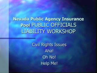 Nevada Public Agency Insurance Pool PUBLIC OFFICIALS LIABILITY WORKSHOP