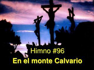 Himno #96 En el monte Calvario