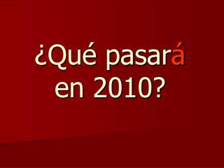 �Qu� pasar �  en 2010?