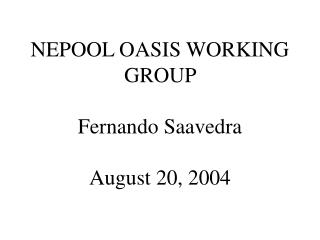 NEPOOL OASIS WORKING GROUP  Fernando Saavedra  August 20, 2004