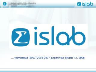valmistelua 2003 2005-2007 ja toimintaa alkaen 1.1. 2008