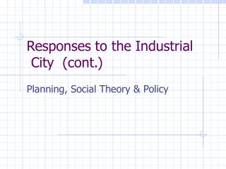 Responses to the Industrial  City  (cont.)