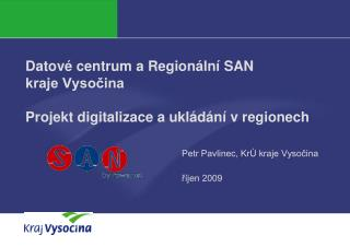 Datové centrum a Regionální SAN  kraje Vysočina Projekt digitalizace a ukládání v regionech