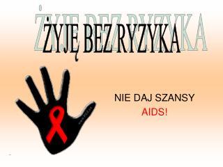 NIE DAJ SZANSY  AIDS!