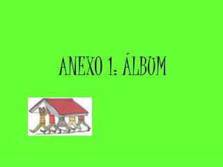 ANEXO 1: �LBUM
