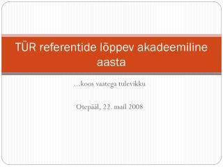 TÜR referentide lõppev akadeemiline aasta