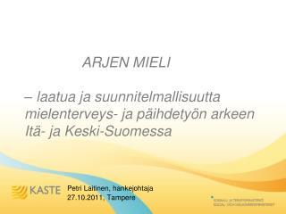 ARJEN MIELI     laatua ja suunnitelmallisuutta mielenterveys- ja p ihdety n arkeen It - ja Keski-Suomessa