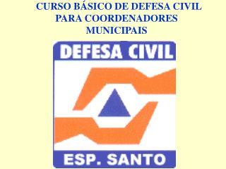 I  CURSO BÁSICO DE DEFESA CIVIL  PARA COORDENADORES MUNICIPAIS