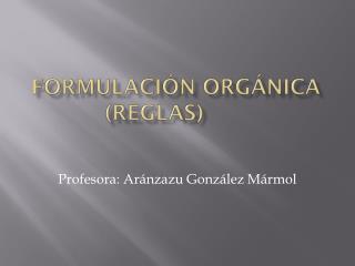 FORMULACI�N ORG�NICA (REGLAS)