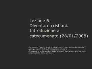 Lezione 6. Diventare cristiani.  Introduzione al catecumenato (28/01/2008)