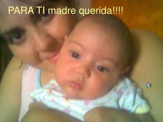 PARA TI madre querida!!!!