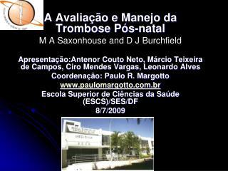 A Avaliação e Manejo da Trombose Pós-natal M ASaxonhouse and D JBurchfield