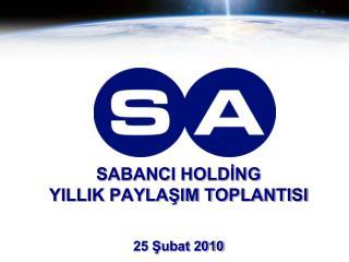 SABANCI HOLDİNG  YILLIK PAYLAŞIM TOPLANTISI 25 Şubat 2010