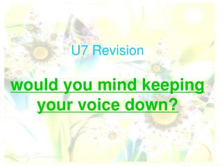 U7 Revision would you mind keeping your voice down?