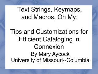 Text Strings, Keymaps, and Macros, Oh My: