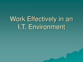 Work Effectively in an I.T. Environment