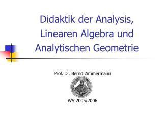 Didaktik der Analysis,  Linearen Algebra und Analytischen Geometrie