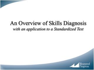 An Overview of Skills Diagnosis  with an application to a Standardized Test