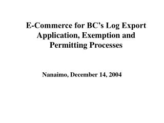 E-Commerce for BC's Log Export Application, Exemption and Permitting Processes