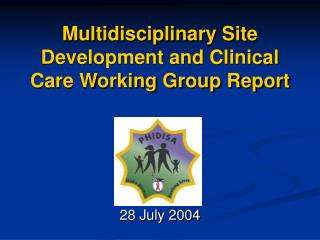 Multidisciplinary Site Development and Clinical Care Working Group Report