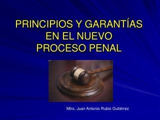 PRINCIPIOS Y GARANTÍAS EN EL NUEVO  PROCESO PENAL