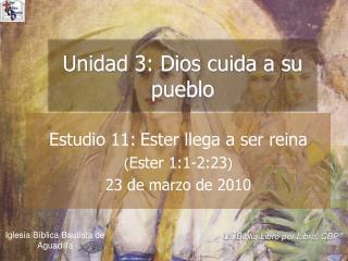 Estudio 11: Ester llega a ser reina Ester 1:1-2:23 23 de marzo de 2010