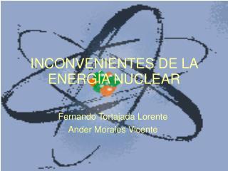 INCONVENIENTES DE LA ENERGÍA NUCLEAR