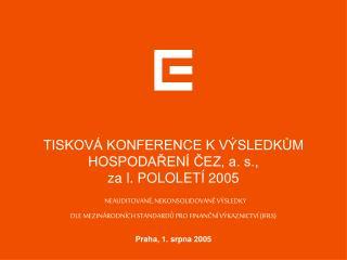 TISKOVÁ KONFERENCE K VÝSLEDKŮM HOSPODAŘENÍ ČEZ, a. s., za I. POLOLETÍ 2005