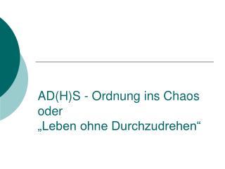 """AD(H)S - Ordnung ins Chaos oder """"Leben ohne Durchzudrehen"""""""