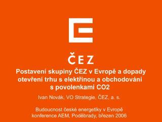 Postavení skupiny ČEZ vEvropě a dopady otevření trhu selektřinou a obchodování spovolenkami CO2