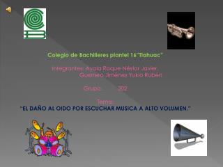 """Colegio de Bachilleres plantel 16""""Tlahuac"""" Integrantes: Ayala Roque Néstor Javier."""