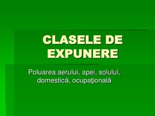 CLASELE DE EXPUNERE