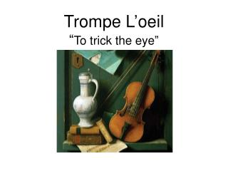 "Trompe L'oeil "" To trick the eye"""