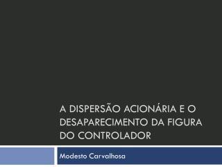 A DISPERSÃO ACIONÁRIA E O DESAPARECIMENTO DA FIGURA DO CONTROLADOR