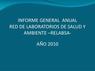 INFORME GENERAL  ANUAL RED DE LABORATORIOS DE SALUD Y AMBIENTE –RELABSA-