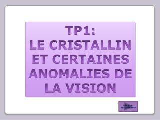 TP1:  LE CRISTALLIN ET CERTAINES ANOMALIES DE LA VISION